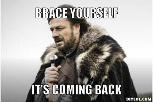 winter-is-coming-meme-generator-brace-yourself-it-s-coming-back-1b894b.jpg